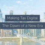 Making Tax Digital - The Dawn of a New Era